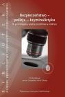Bezpieczeństwo - policja - kryminalistyka Janina Czapska , Anna Okrasa ( red.)