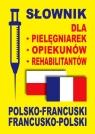 Słownik dla pielęgniarek opiekunów rehabilitantów polsko-francuski Dobrowolska Julia, Lemańska Aleksandra, Gut Dawid
