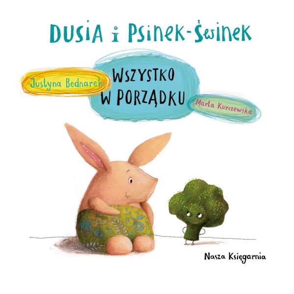 Dusia i Psinek-Świnek Wszystko w porządku Bednarek Justyna