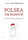 Polska na kozetce Siła obywatelskiej refleksyjności