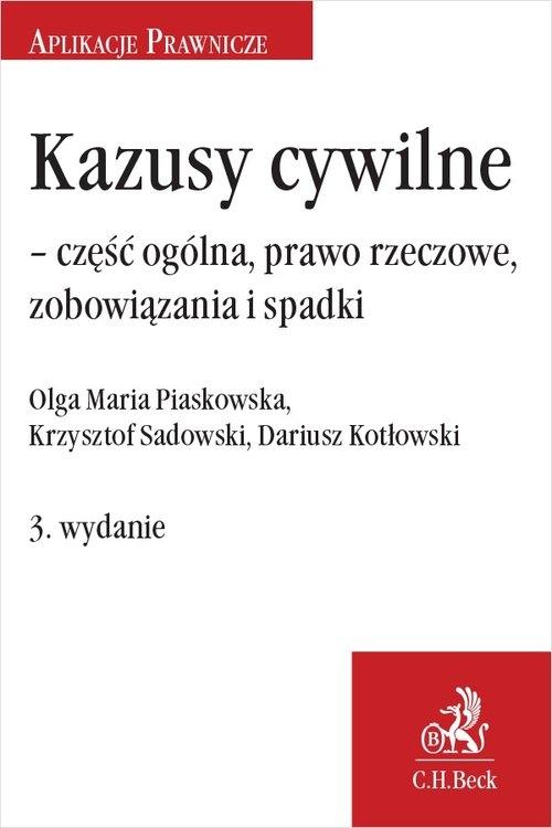 Kazusy cywilne - część ogólna, prawo rzeczowe, zobowiązania i spadki dr Dariusz Erwin Kotłowski, Olga Maria Piaskowska, dr Krzysztof Sadowski