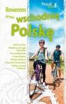 Rowerem przez wschodnią Polskę