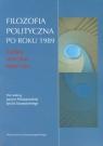 Filozofia polityczna po roku 1989 Teoria, historia, praktyka