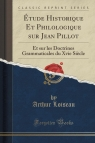 ?tude Historique Et Philologique sur Jean Pillot Et sur les Doctrines Loiseau Arthur