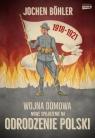 Wojna domowa. Nowe spojrzenie na odrodzenie Polski Boehler Jochen