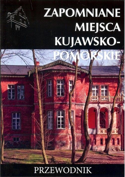 Zapomniane miejsca kujawsko-pomorskie Stochmal Tomasz