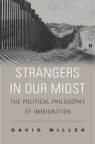 Strangers in Our Midst The Political Philosophy of Immigration Miller David