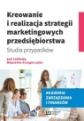 Kreowanie i realizacja strategii marketingowych przedsiębiorstwa
