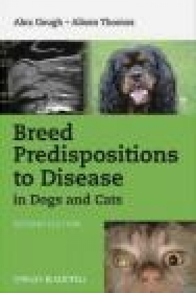 Breed Predispositions to Disease in Dogs and Cats Alison Thomas, Alex Gough