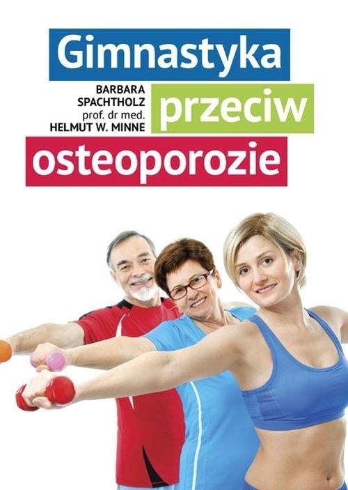 Gimnastyka przeciw osteoporozie Spachtholz Barbara, Minne Helmut W.