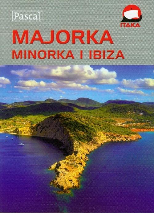 Majorka Minorka Ibiza Przewodnik ilustrowany Pawłowski Marek