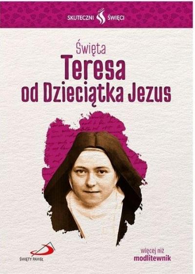 Skuteczni Święci. Święta Teresa od Dzieciątka Jezu praca zbiorowa