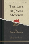 The Life of James Monroe (Classic Reprint)