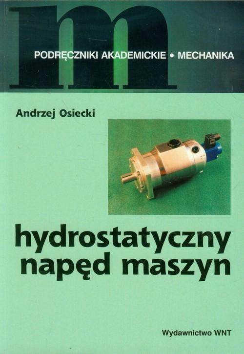 Hydrostatyczny napęd maszyn Osiecki Andrzej