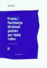 Trans/formacja Dramat polski po 1989 roku Tom 2