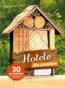 Hotele dla owadów 30 projektów do samodzielnego wykonania Orlow Melanie
