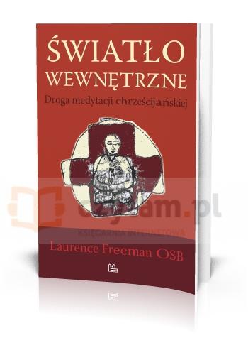 Światło wewnętrzne. Droga medytacji chrześcijańskiej Laurence Freeman OSB