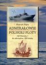 Admirałowie polskiej floty Od Mieszka I do admirałów XXI wieku Mąka Henryk