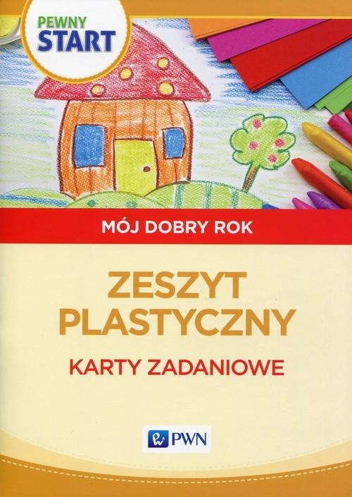 Pewny start Mój dobry rok Zeszyt plastyczny Karty zadaniowe Pliwka Aneta, Radzka Katarzyna, Szostak Barbara