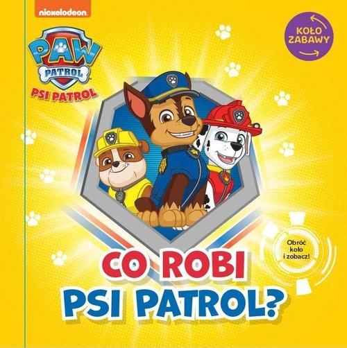 Psi Patrol. Koło Zabawy. Co robi Psi Patrol? praca zbiorowa