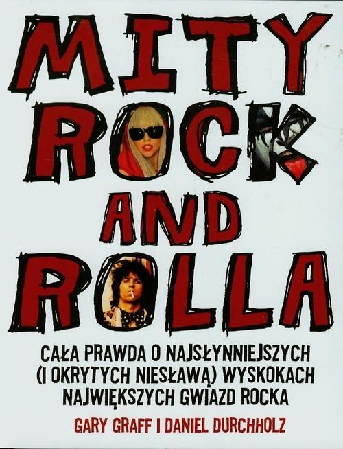 Mity rock and rolla Cała prawda o najsłynniejszych i okrytych niesławą wyskokach największych gwiazd rocka Graff Gary, Durchholz Daniel