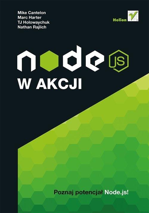Node.js w akcji Cantelon Mike, Harter Marc, Holowaychuk TJ, Rajlich Nathan