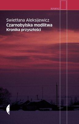 Czarnobylska modlitwa Kronika przyszłości Aleksijewicz Swietłana