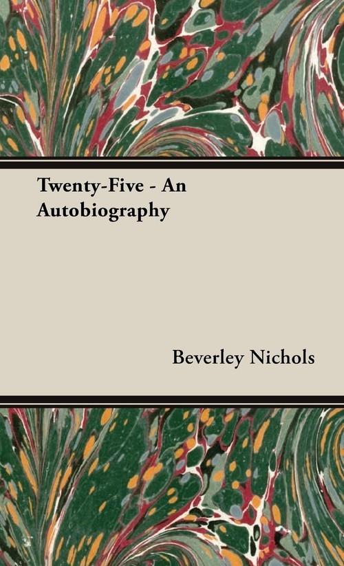 Twenty-Five - An Autobiography Nichols Beverley