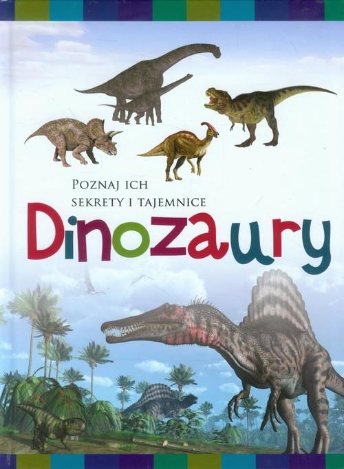 Dinozaury. Poznaj ich sekrety i tajemnice