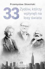 33 Żydów, którzy wpłynęli na losy świata Słowiński Przemysław