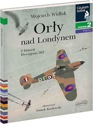 Czytam sobie. Orły nad Londynem. Z historii Dywizjonu 303. Poziom 2 Wojciech Widłak