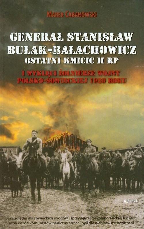 Generał Stanisław Bułak-Bałachowicz. Ostatni Kmicic II RP Marek Cabanowski