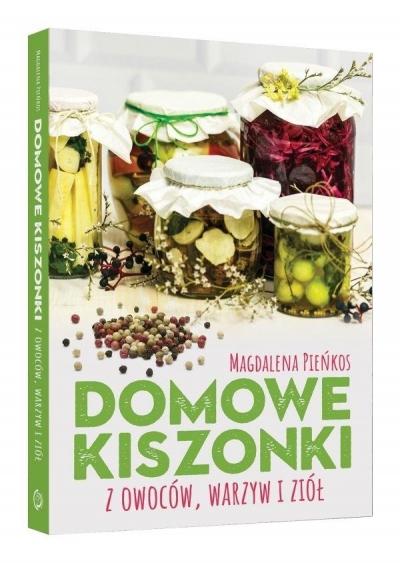 Domowe kiszonki z owoców, warzyw i ziół Magdalena Pieńkos