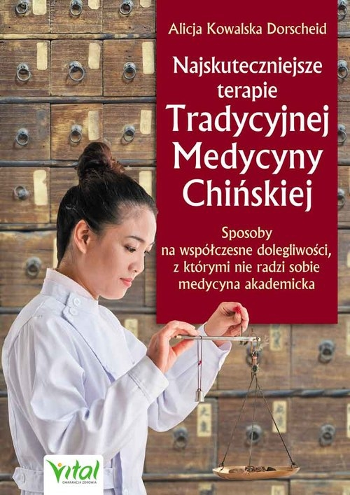 Najskuteczniejsze terapie Tradycyjnej Medycyny Chińskiej Kowalska Dorscheid Alicja