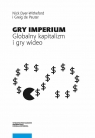 Gry Imperium Globalny kapitalizm i gry wideo Dyer-Witheford Nick, De Peuter Greig