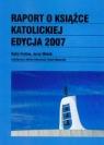 Raport o książce katolickiej edycja 2007 Frołow Kuba, Wolak Jerzy