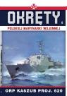 Okręty Polskiej Marynarki Wojennej. Tom 6 opracowanie zbiorowe