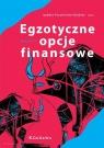 Egzotyczne opcje finansowe. Systematyka, wycena, strategie (wyd. VI) Izabela Pruchnicka-Grabias