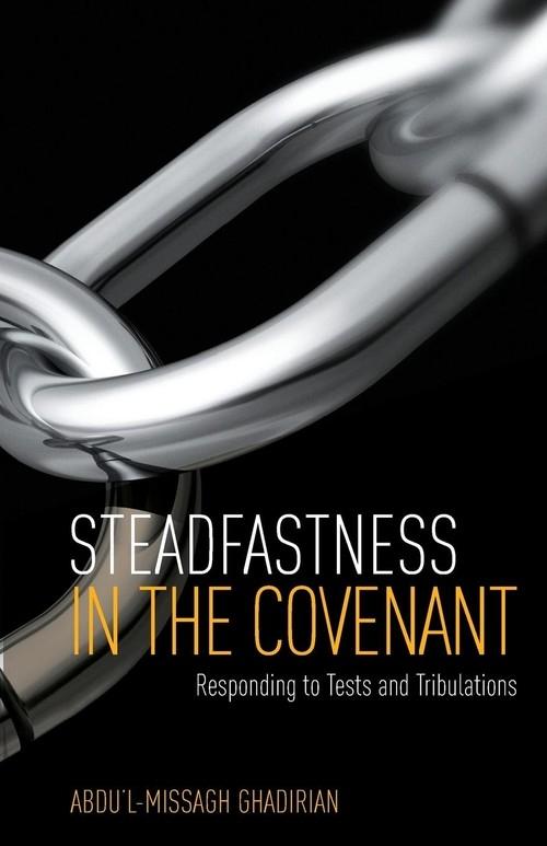 Steadfastness in the Covenant Ghadirian Abdu'l-Missagh