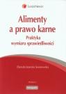 Alimenty a prawo karne Praktyka wymiaru sprawiedliwości Sosnowska Danuta Joanna