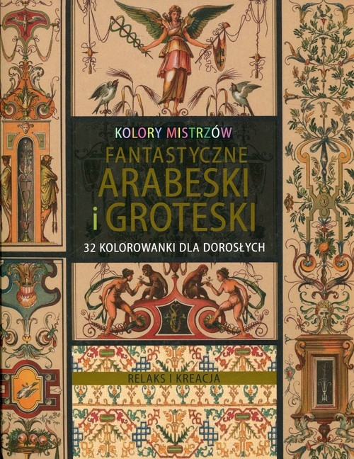 Relaks i kreacja Kolory mistrzów Fantastyczne arabeski i groteski
