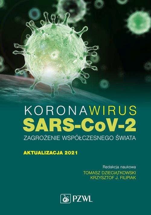 Koronawirus SARS-CoV-2 zagrożenie dla współczesnego świata Dzieciątkowski Tomasz, Filipiak Krzysztof J.