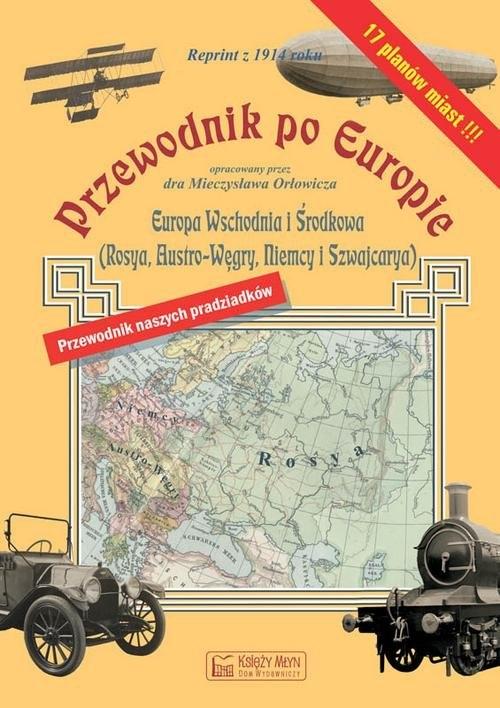 Przewodnik po Europie - Europa środkowa i wschodnia (reprint z 1914 roku) Orłowicz Mieczysław