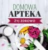 Domowa Apteka - Żyj zdrowo Goretti Guziak Maria