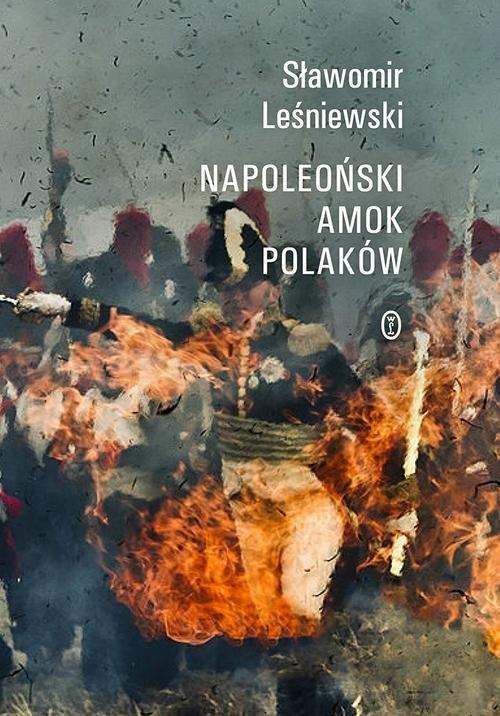 Napoleoński amok Polaków Leśniewski Sławomir