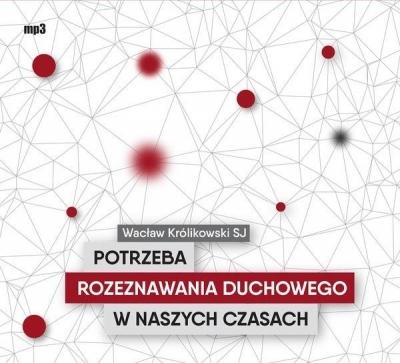 Potrzeba rozeznawania duchowego w naszych czasach (Audiobook) Wacław Królikowski SJ