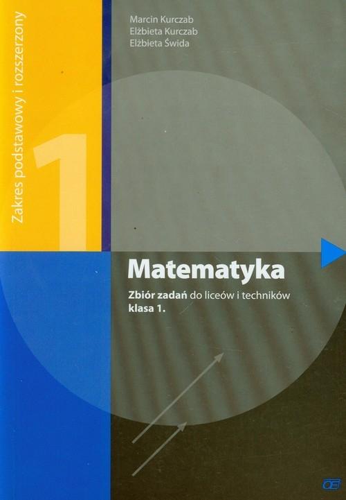 Matematyka 1. Zbiór zadań do liceów i techników. Zakres podstawowy i rozszerzony Kurczab Marcin, Kurczab Elżbieta, Świda Elżbieta