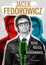 Będąc Kolegą Kierownikiem...  Fedorowicz Jacek