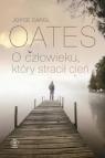 O człowieku który stracił cień Oates Joyce Carol