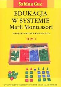 Edukacja w systemie Marii Montessori (Uszkodzona okładka) Guz Sabina